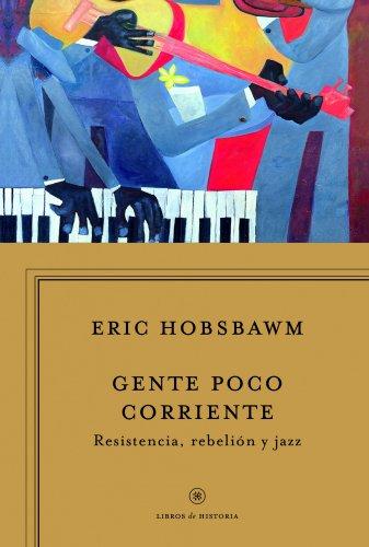 Gente poco corriente: Resistencia, rebelión y jazz (Libros de Historia)