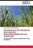Condiciones de entrada al mercado de biocombustibles de uso automotor: La Agroindustria Azucarera Mexicana. Caso de estudio