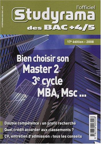 L'officiel Studyrama des bac + 4-5 : Bien choisir son master 2, 3e Cycle, MBA, MS, MSC.