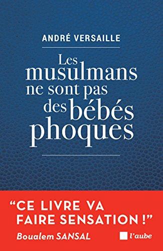 Les musulmans ne sont pas des bébés phoques: Pour en finir avec notre déni !