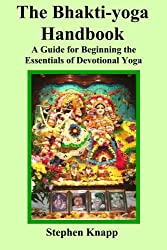 The Bhakti-yoga Handbook: A Guide for Beginning the Essentials of Devotional Yoga by Stephen Knapp (2013-05-29)