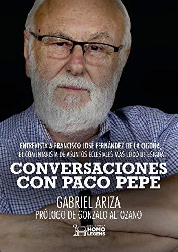 Conversaciones con Paco Pepe: Entrevista a Francisco José Fernández de la Cigoña, el comentarista de asuntos eclesiales más leído de España