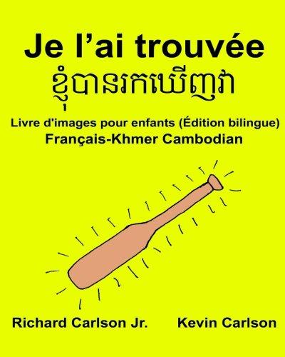 Je l'ai trouvée : Livre d'images pour enfants Français-Khmer Cambodian (Édition bilingue)
