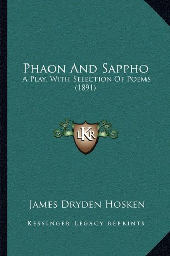 Phaon and Sappho: A Play, with Selection of Poems (1891) a Play, with Selection of Poems (1891)