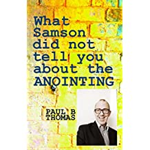 What Samson Did Not Tell You About The Anointing