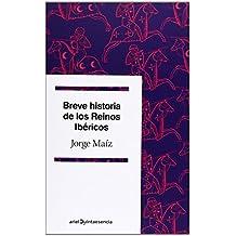 Breve Historia De Los Reinos Ibéricos (Quintaesencia) de Jorge Maíz Chacón (14 feb 2013) Tapa blanda