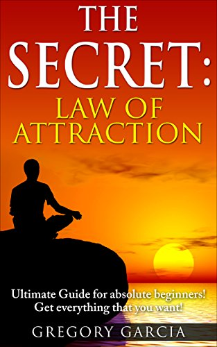 the-secret-law-of-attraction-guide-for-absolute-beginners-use-manifestation-to-get-everything-you-wa