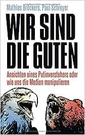 Wir sind die Guten.: Ansichten eines Putinverstehers oder wie uns die Medien manipulieren: Mathias Broeckers, Paul Schreyer