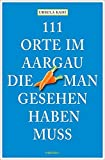 111 Orte im Aargau, die man gesehen haben muss
