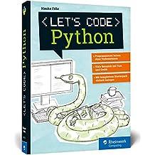 Let's code Python: Programmieren lernen mit Python ohne Vorkenntnisse. Ideal für Kinder und Jugendliche