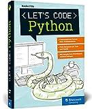 Let's code Python: Der perfekte Programmiereinstieg. Ideal für Kinder und Jugendliche. Komplett in Farbe