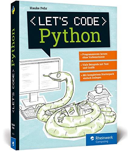 Let\'s code Python: Programmieren lernen mit Python ohne Vorkenntnisse. Ideal für Kinder und Jugendliche