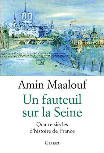 Un fauteuil sur la Seine: quatre siècles d'histoire de France par Amin Maalouf