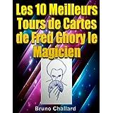 Les 10 Meilleurs Tours de Cartes de Fred Ghory le Magicien (Fiches du Livret de Tours de Magie de Fred Ghory le Magicien t. 6