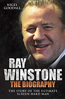 Ray Winstone: The Biography. The Story of the Ultimate Screen Hard Man. by [Goodall, Nigel]
