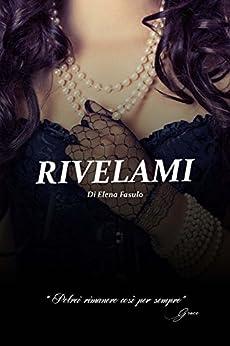 RIVELAMI (Trilogia erotica Vol. 2) di [Rose, Elena]
