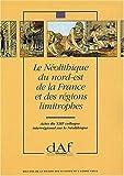 Telecharger Livres Le Neolithique du Nord Est de la France et des regions limitrophes Actes du XIIIe colloque interregional sur le Neolithique Metz 10 12 octobre 1986 (PDF,EPUB,MOBI) gratuits en Francaise