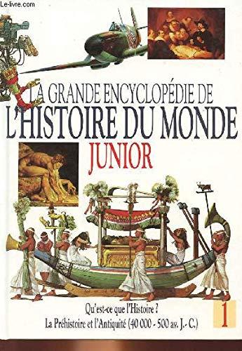 La grande encyclopédie de l'histoire du monde junior Qu'est ce que l'histoire ? La préhistoire et l'antiquité de 40000 à 500 avant jesus christ par (Relié)