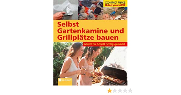 Selbst Gartenkamine Und Grillplätze Bauen: Schritt Für Schritt Richtig  Gemacht: Amazon.de: Stefan Winkelmeyr: Bücher