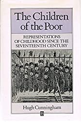 The Children of the Poor: Representations of Childhood Since the Seventeenth Century (Family, Sexuality & Social Relations in Past Times)
