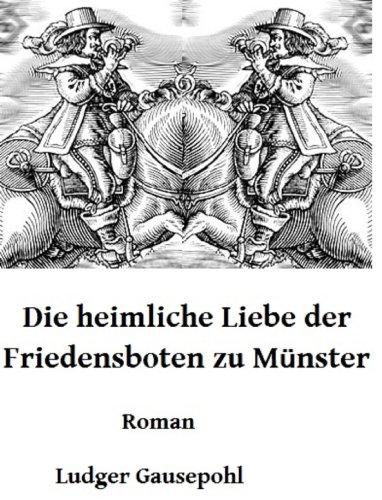 Die heimliche Liebe der Friedensboten zu Münster: Roman