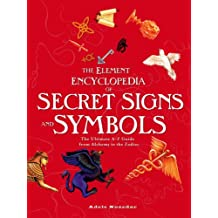 The Element Encyclopedia of Secret Signs and Symbols: The Ultimate A-Z Guide from Alchemy to the Zodiac
