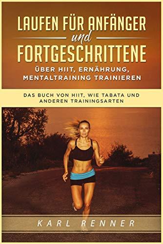 Laufen für Anfänger und Fortgeschrittene über HIIT, Ernährung, Mentaltraining trainieren: Das Buch von HIIT, wie Tabata und anderen Trainingsarten (SPRAUCH 1) (German Edition) por Karl  Renner