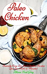 Paleo Chicken: Insanely Easy Low Carb Chicken Recipes You Can Make in Minutes! (Gluten Free Cookbook Collection 1) (English Edition)