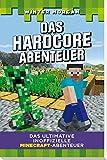 Das Hardcore Abenteuer: Das ultimative inoffizielle Minecraft-Abenteuer