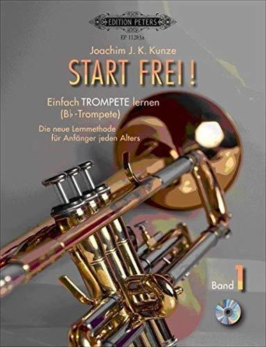 Start frei! Einfach Trompete lernen: Die neue Lehrmethode für Anfänger jeden Alters, für Trompete in B (Alte Trompete)