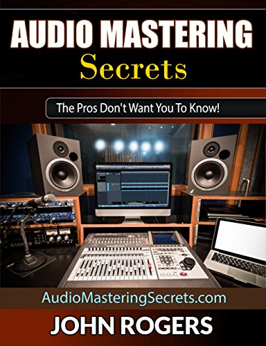 Audio Mastering Secrets: The Pros Don't Want You To Know! (Home Recording Studio, Audio Engineering, Music Production Secrets Series: Book 1) (English Edition) Audio-serie