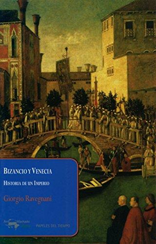 Bizancio y Venecia: Historia de un Imperio (Papeles del tiempo) por Giorgio Ravegnani