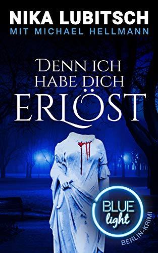 Buchseite und Rezensionen zu 'Denn ich habe dich erlöst: Blue Light Berlin-Krimi (Blue Light Berlin-Krimi Band 3)' von Nika Lubitsch
