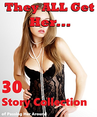 They All Get Her… 30 Story Collection of Passing Her Around!