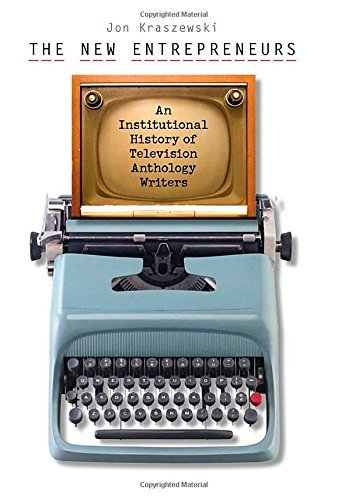 The New Entrepreneurs: An Institutional History of Television Anthology Writers (Wesleyan Film) by Jon Kraszewski (2010-12-15) par Jon Kraszewski