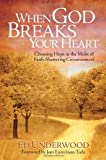 By Ed Underwood - When God Breaks Your Heart: Choosing Hope in the Midst of Faith-Shattering Circumstances