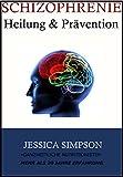 Schizophrenie, Heilung und Prävention: Ganzheitlicher Ernährungsberater mit mehr als 20 Jahren Erfahrung