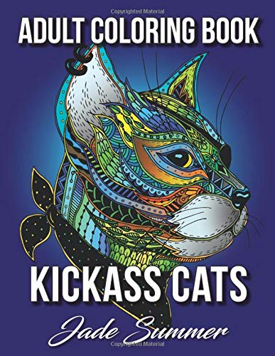 Kickass Cats: An Adult Coloring Book with Badass Cat Illustrations and Relaxing Mandala Patterns for Animal Lovers
