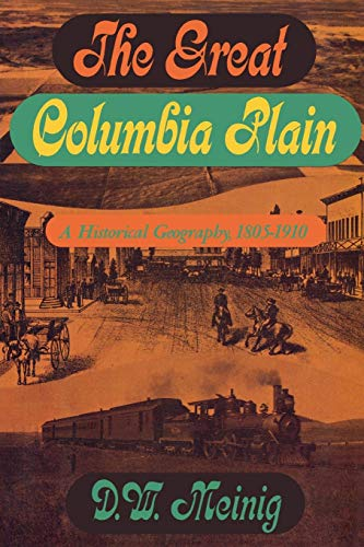 The Great Columbia Plain: A Historical Geography, 1805-1910 (Weyerhaeuser Environmental Classics)