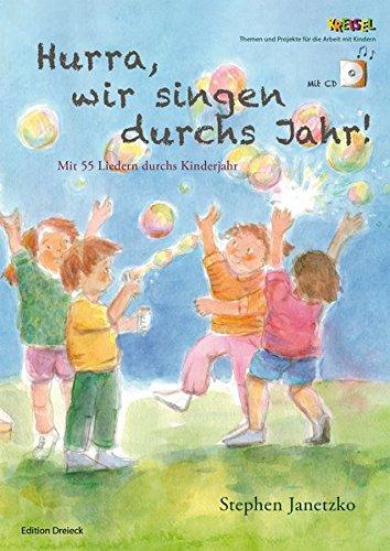 Hurra, wir singen durchs Jahr!: Mit 55 Liedern durchs Kinderjahr (Kreisel / Themen und Projekte für die Arbeit mit Kindern.)