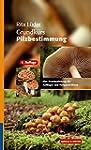 Grundkurs Pilzbestimmung: Eine Praxis...