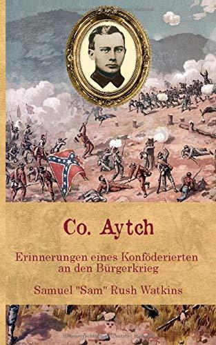 Co. Aytch: Erinnerungen eines Konföderierten an den Bürgerkrieg (Zeitzeugen des Sezessionskrieges 2, Band 2)