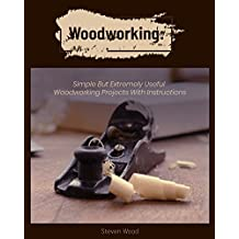 Woodworking: Simple but Extremely Useful Woodworking Projects With Instructions  : (Wood Pallet Furniture) (DIY Furniture) (English Edition)
