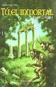 Tu El Inmortal par Roger Zelazny