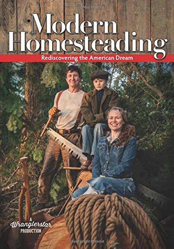 Modern Homesteading: Rediscover the American Dream