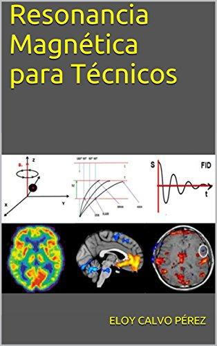 Resonancia Magnética para Técnicos: Conceptos básicos por Eloy Calvo Pérez
