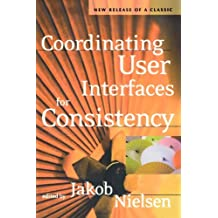 Coordinating User Interfaces for Consistency (Interactive Technologies) by Jakob Nielsen (2001-12-19)