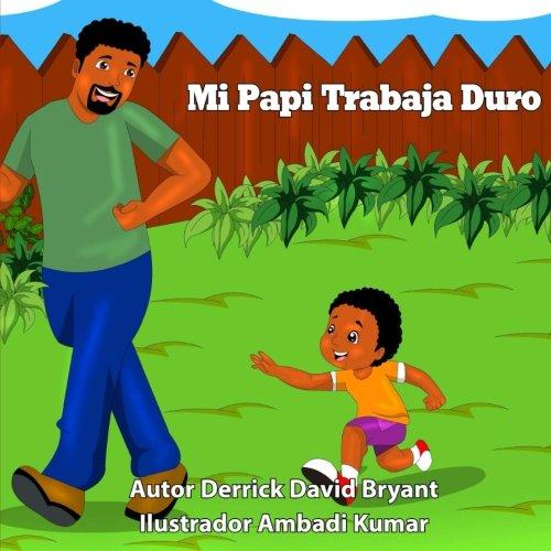 Mi Papi Trabaja Duro por Derrick David Bryant