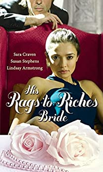 His Rags-to-Riches Bride: Innocent on Her Wedding Night / Housekeeper at His Beck and Call / The Australian's Housekeeper Bride (Mills & Boon M&B) (Ruthless Book 12) by [Craven, Sara, Stephens, Susan, Armstrong, Lindsay]