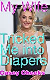 My Wife Tricked Me Into Diapers:  An ABDL Sissification Story (Tricked Into Diapers Book 7) (English Edition)